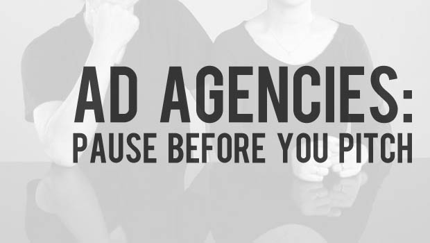 Ad agencies: Pause before you pitch