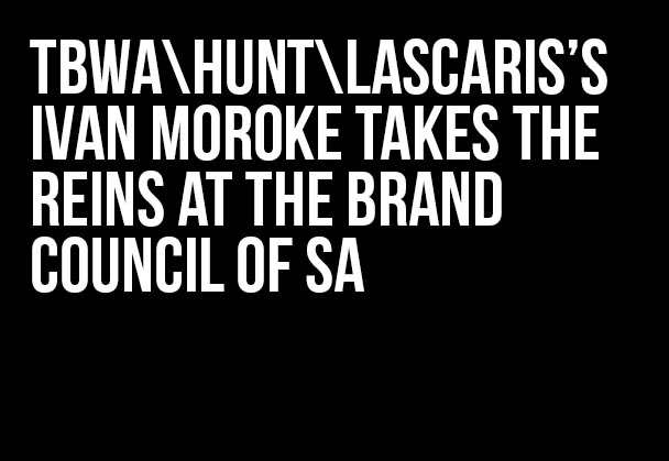 TBWA\Hunt\Lascaris's Ivan Moroke takes the reins at the Brand Council of SA