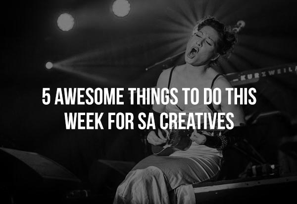 5 awesome things to do this week for SA Creatives