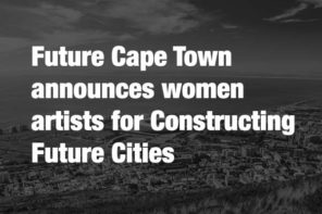 Future Cape Town announces women artists for Constructing Future Cities