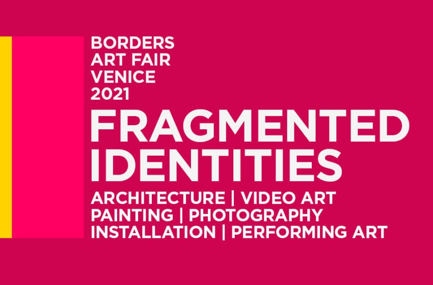Call for Submissions: Fragmented Identities – Venice 2021