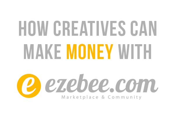 How Creatives can make money easy with ezebee