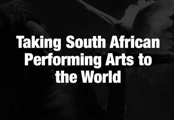 Taking South African Performing Arts to the World