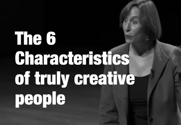 The 6 Characteristics of Truly Creative People